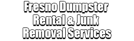 Fresno Dumpster Rental & Junk Removal Services Logo-We Offer Residential and Commercial Dumpster Removal Services, Portable Toilet Services, Dumpster Rentals, Bulk Trash, Demolition Removal, Junk Hauling, Rubbish Removal, Waste Containers, Debris Removal, 20 & 30 Yard Container Rentals, and much more!